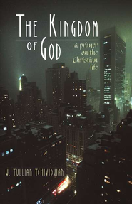 The Kingdom of God: A Primer on the Christian Life  -     By: W. Tullian Tchividjian