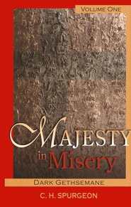 Majesty in Misery, Volume 1: Dark Gethsemane   -     By: Charles H. Spurgeon