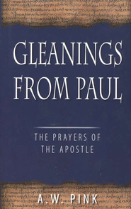 Gleanings from Paul  -     By: A.W. Pink
