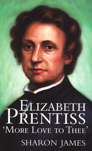 Elizabeth Prentiss: More Love to Thee  -     By: Sharon James