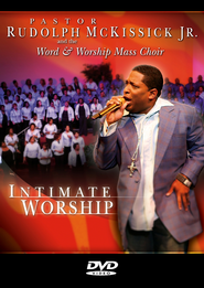 Intimate Worship  -     By: Pastor Rudolph McKissick Jr., The Word and Worship Mass Choir