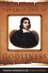 The Great Gain of Godliness  -     By: Thomas Watson