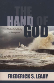 The Hand of God: The Comfort of Having a Sovereign God  -              By: Frederick Leahy