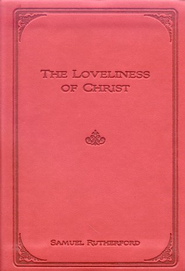 The Loveliness of Christ  -              By: Samuel Rutherford