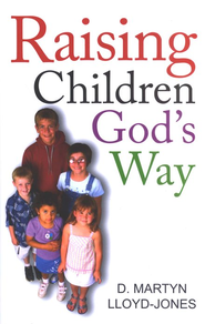 Raising Children God's Way  -     By: D. Martyn Lloyd-Jones