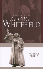 The Life and Times of George Whitefield  -     By: Robert Philip