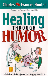 Healing Through Humor  -     By: Charles Hunter, Frances Hunter