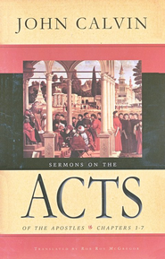 Sermons on the Acts of the Apostles: Chapters 1-7  -     By: John Calvin