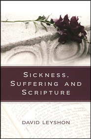 Sickness, Suffering and Scripture  -     By: David Leyshon