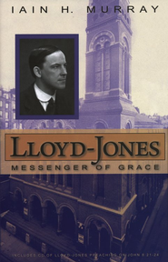 Lloyd-Jones: Messenger of Grace   -     By: Iain H. Murray
