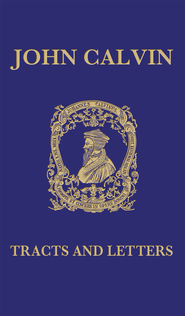 John Calvin: Tracts and Letters, Volume 4   -              Edited By: Jules Bonnet                   By: John Calvin
