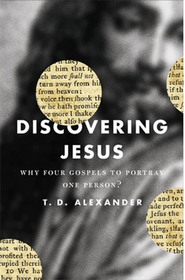 Discovering Jesus: Why Four Gospels to Portray One Person?  -     By: T. Desmond Alexander