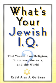 What's Your Jewish I.Q.?  -     By: Rabbi Alex J. Goldman