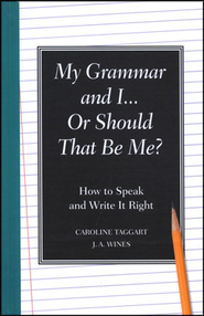 My Grammar and I...Or Should That be Me?  How to Speak and Write it Right  -     By: J.A. Wines