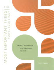 The Most Important Thing You'll Ever Study: Old Testament Survey with Answer Key (3 Volumes)  -     By: Starr Meade