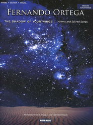 The Shadow of Your Wings Folio  -     By: Fernando Ortega