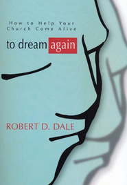 To Dream Again: How to Help Your Church Come Alive   -     By: Robert Dale