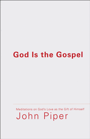 God Is the Gospel: Meditations on God's Love As the Gift of Himself   -              By: John Piper