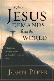 What Jesus Demands from the World  -     By: John Piper