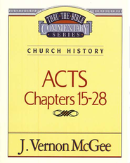 Thru the Bible Commentary: Acts Chapters 15- 28    -     By: J. Vernon McGee