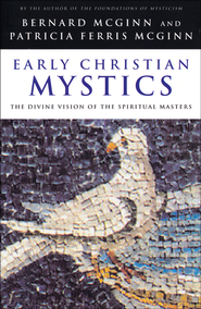 Early Christian Mystics: The Divine Vision of the  Spiritual Masters  -              By: Bernard McGinn, Patricia McGinn
