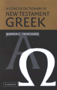 A Concise Dictionary of New Testament Greek   -     By: Warren C. Trenchard
