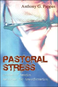Pastoral Stress: Sources of Tension, Resources for Transformation  -     By: Anthony G. Pappas