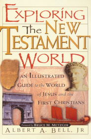 Exploring the New Testament World: An Illustrated  Guide to the World of Jesus               -     By: Albert Bell Jr.