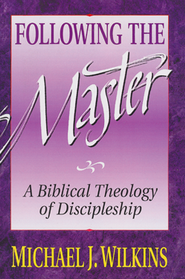 Following the Master: A Biblical Theology of Discipleship  -     By: Michael J. Wilkins