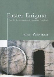 Easter Enigma: Are the Resurrection Accounts in Conflict?  -     By: John Wenham