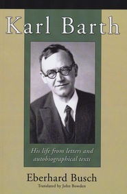 Karl Barth: His Life from Letters and Autobiographical Texts  -     By: Eberhard Busch, John Bowden