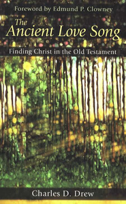 The Ancient Love Song: Finding Christ in the Old Testament  -     By: Charles D. Drew
