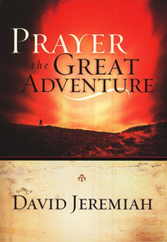 Prayer: The Great Adventure  -              By: David Jeremiah