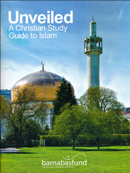 Unveiled: A Christian Study Guide to Islam  -              By: The Barnabas Fund