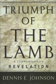 Triumph of the Lamb: A Commentary on Revelation  -     By: Dennis E. Johnson