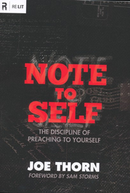 Note to Self: The Discipline of Preaching to Yourself  -     By: Joe Thorn