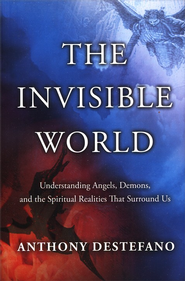 The Invisible World: From the World of Angels to the Devil and His Demons-Understanding the Spiritual Reality of Our World  -     By: Anthony DeStefano