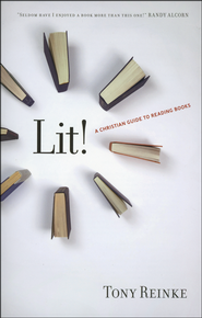 Lit!: A Christian Guide to Reading Books  -              By: Tony Reinke