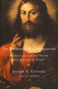 The Wisdom of His Compassion: Meditations on the Words and Actions of Jesus  -              By: Joseph F. Girzone