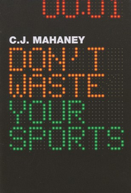 Don't Waste Your Sports - Slightly Imperfect  -     By: C.J. Mahaney
