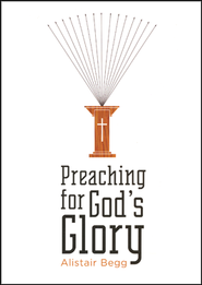Preaching for God's Glory  -     By: Alistair Begg