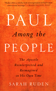 Paul Among the People: The Apostle Reinterpreted and Reimagined in His Own Time  -              By: Sarah Ruden
