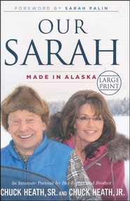 Our Sarah: Made in Alaska, Large print  -              By: Chuck Heath Sr., Chuck Heath Jr.
