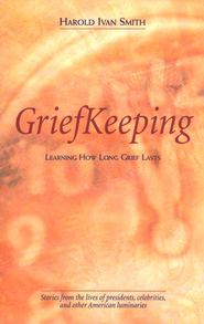 Grief Keeping: Learning How Long Grief Takes   -     By: Harold Ivan Smith