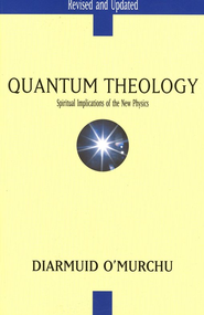 Quantum Theology: Spiritual Implications of the New  Physics, Revised and Updated  -     By: Diarmuid O'Murchu