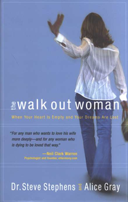 The Walk Out Woman When Your Heart is Empty and Your Dreams Are Lost  -     By: Steve Stephens