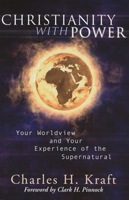 Christianity with Power: Your Worldview and Your Experience of the Supernatural  -     By: Charles H. Kraft