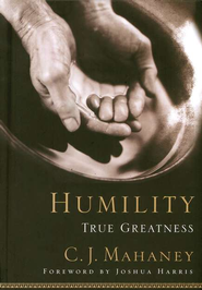 Humility:  True Greatness  -     By: C.J. Mahaney