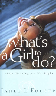 What's a Girl To Do? While Waiting for Mr. Right   -     By: Janet L. Folger