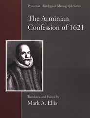 The Arminian Confession of 1621  -     Edited By: Mark Ellis     By: Mark Ellis(Ed.)